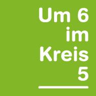 um 6 im Kreis 5